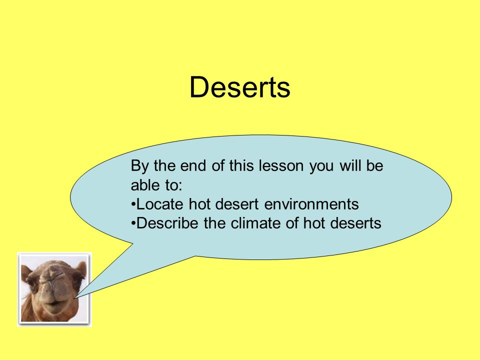 Deserts By the end of this lesson you will be able to: