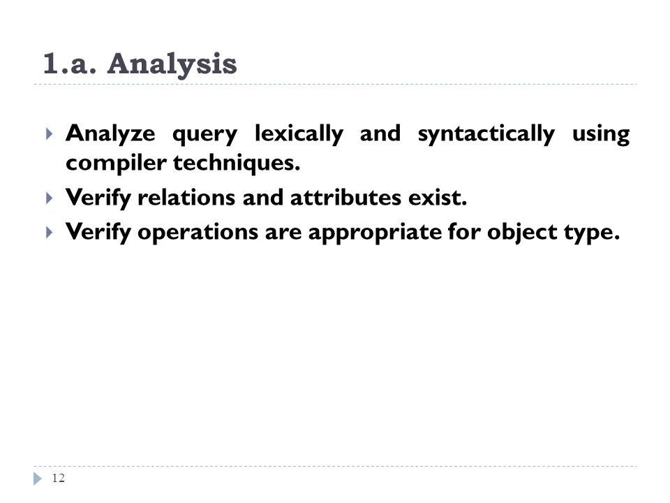 1.a. Analysis Analyze query lexically and syntactically using compiler techniques. Verify relations and attributes exist.