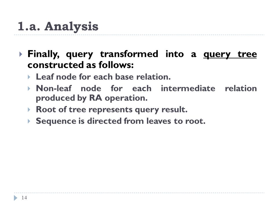 1.a. Analysis Finally, query transformed into a query tree constructed as follows: Leaf node for each base relation.