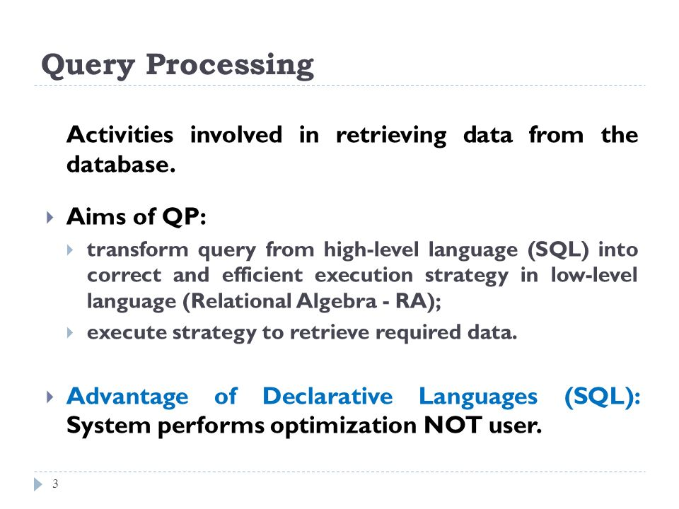 Query Processing Activities involved in retrieving data from the database. Aims of QP: