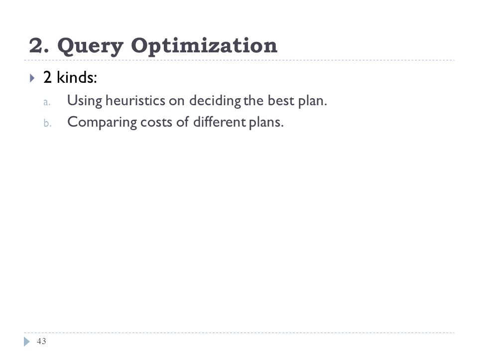 2. Query Optimization 2 kinds: