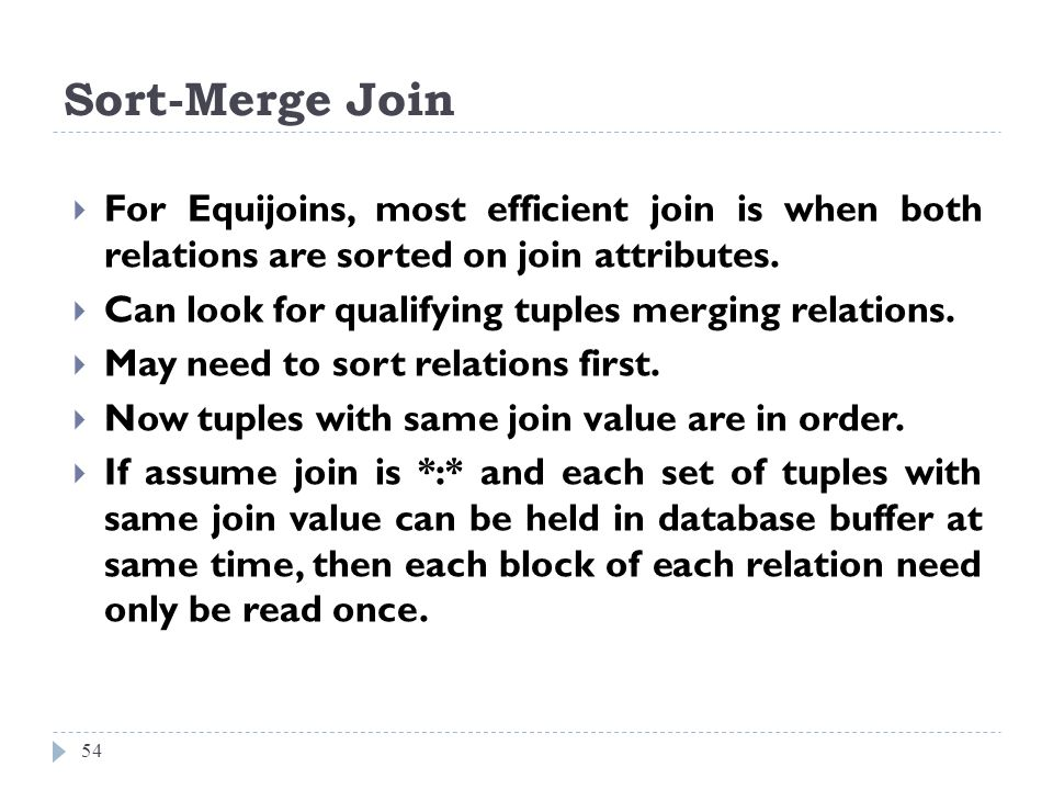 Sort-Merge Join For Equijoins, most efficient join is when both relations are sorted on join attributes.