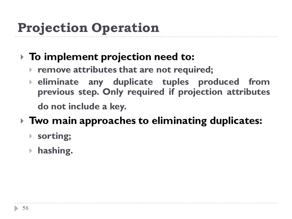 Projection Operation To implement projection need to: