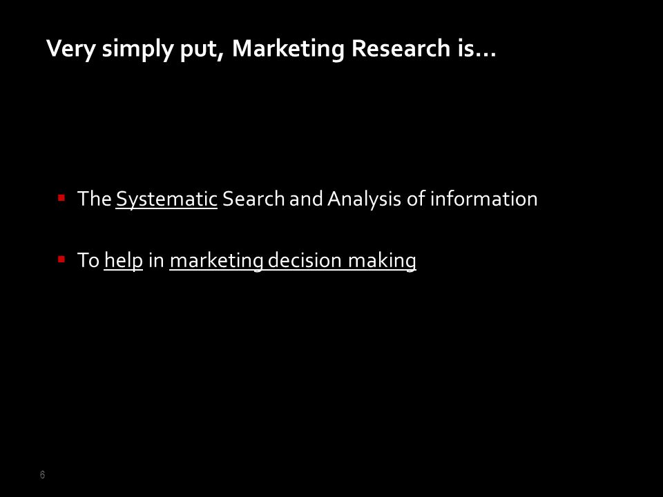 Very simply put, Marketing Research is…