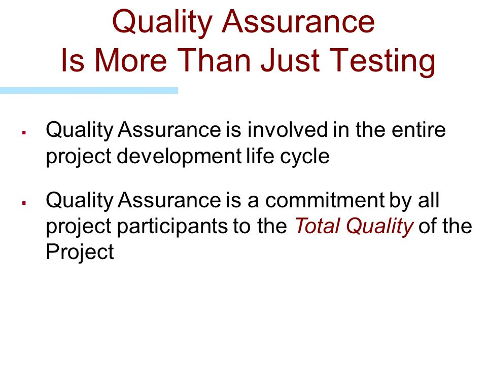 Quality Assurance Is More Than Just Testing