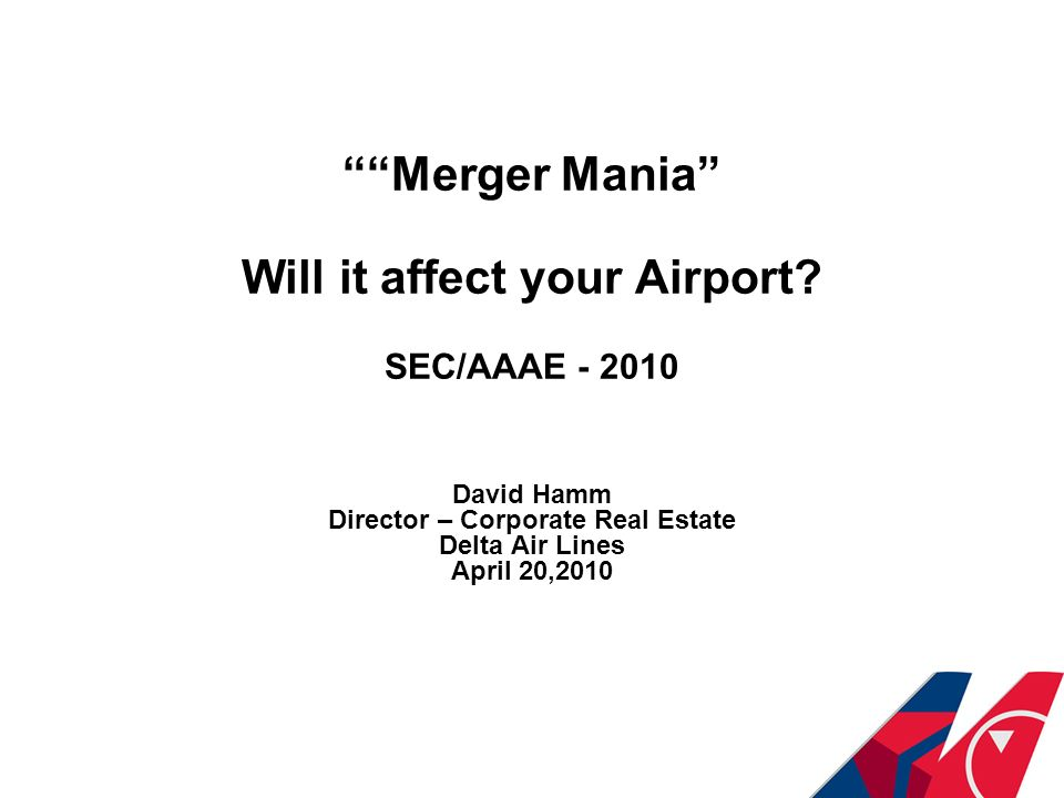 Merger Mania Will it affect your Airport SEC/AAAE - 2010