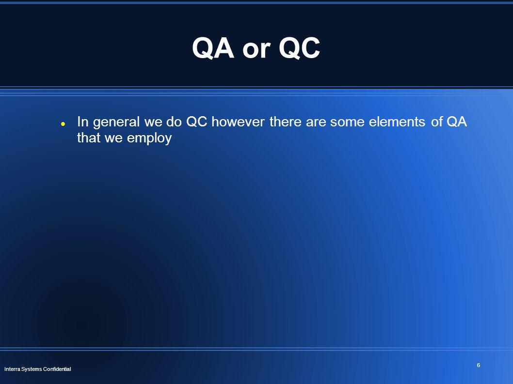 QA or QC In general we do QC however there are some elements of QA that we employ