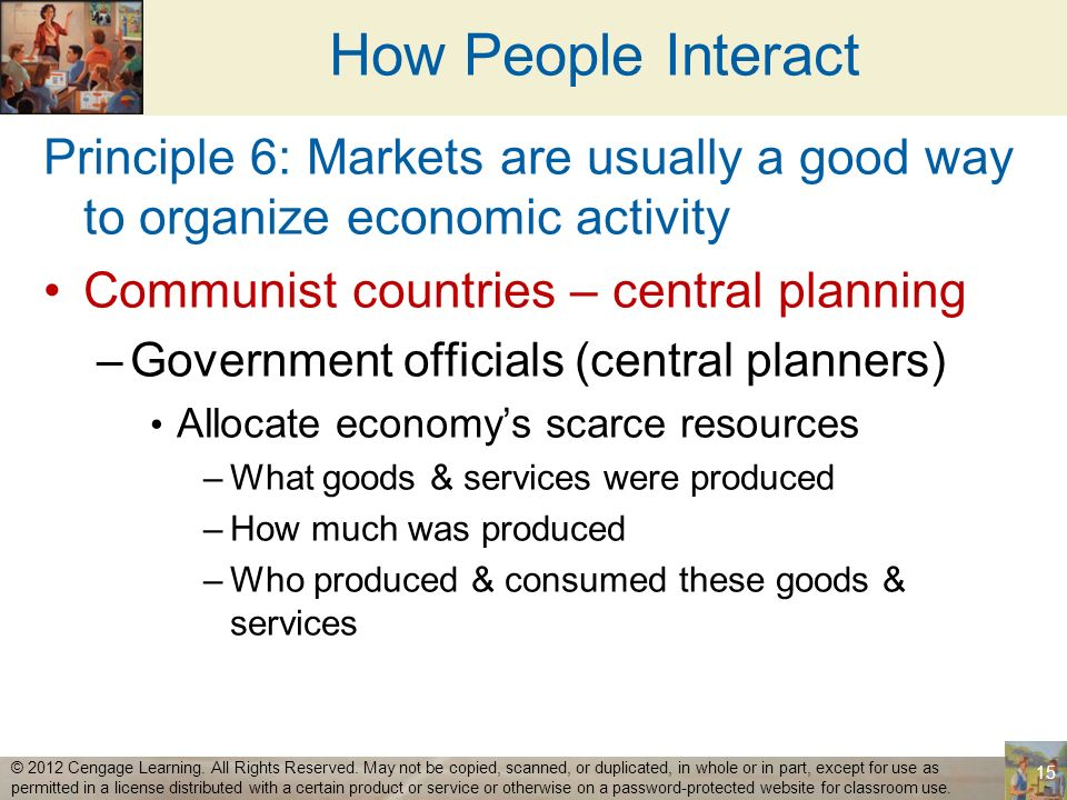 How People Interact Principle 6: Markets are usually a good way to organize economic activity. Communist countries – central planning.