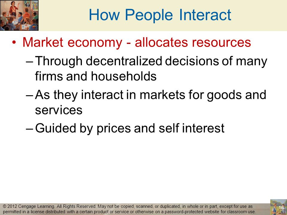 How People Interact Market economy - allocates resources
