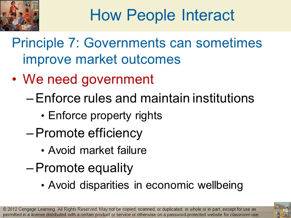 How People Interact Principle 7: Governments can sometimes improve market outcomes. We need government.