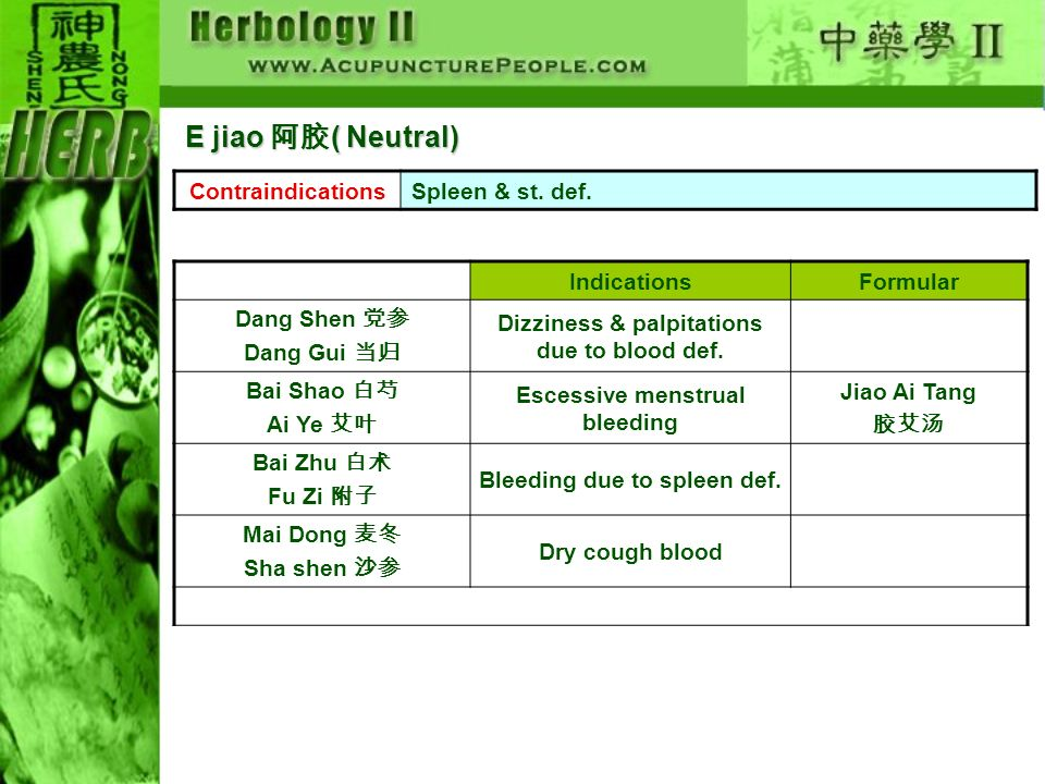 E jiao 阿胶( Neutral) Contraindications Spleen & st. def. Indications