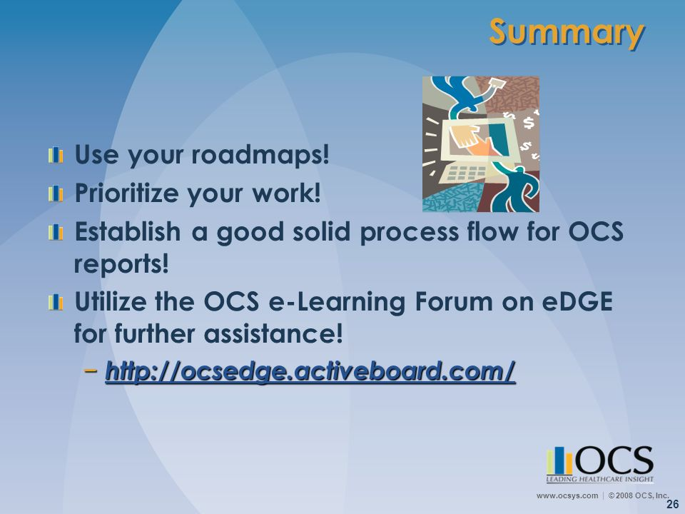 Summary Use your roadmaps! Prioritize your work!