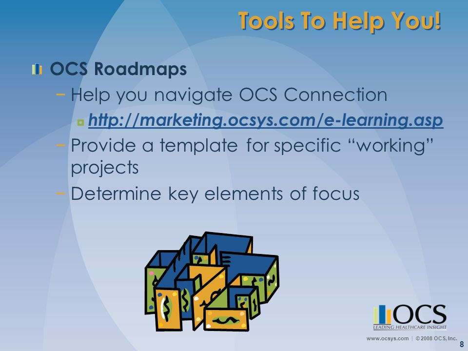 Tools To Help You! OCS Roadmaps Help you navigate OCS Connection