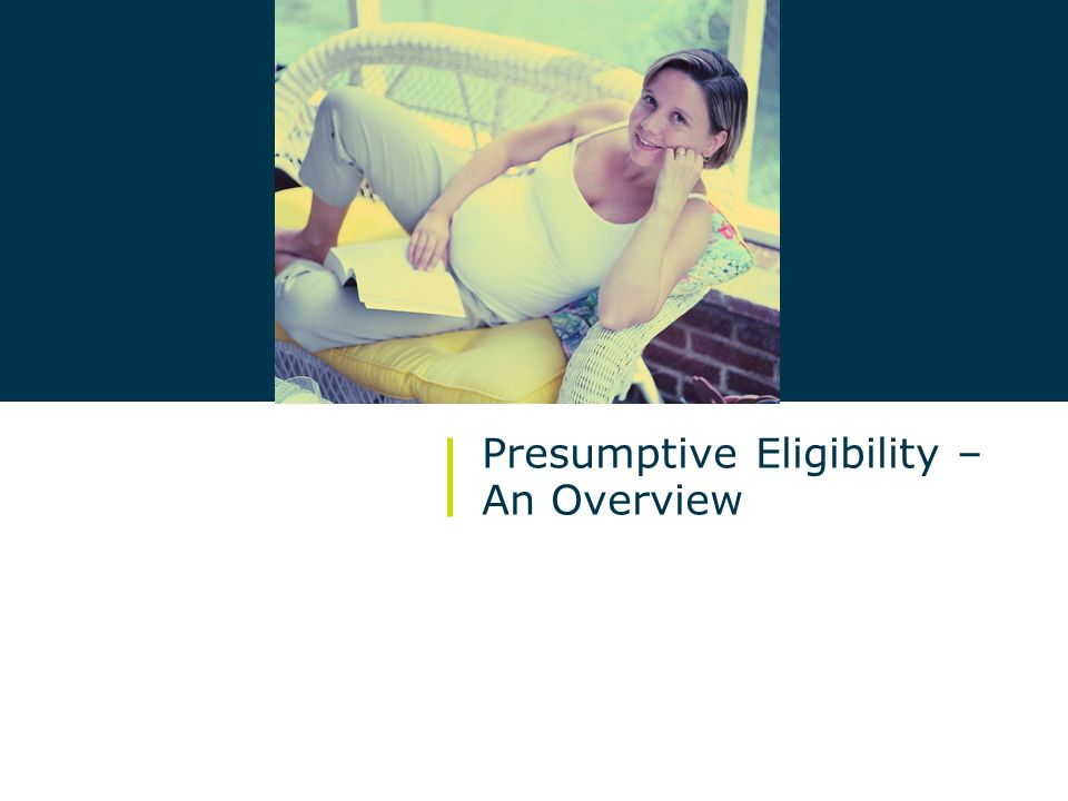 Presumptive Eligibility – An Overview