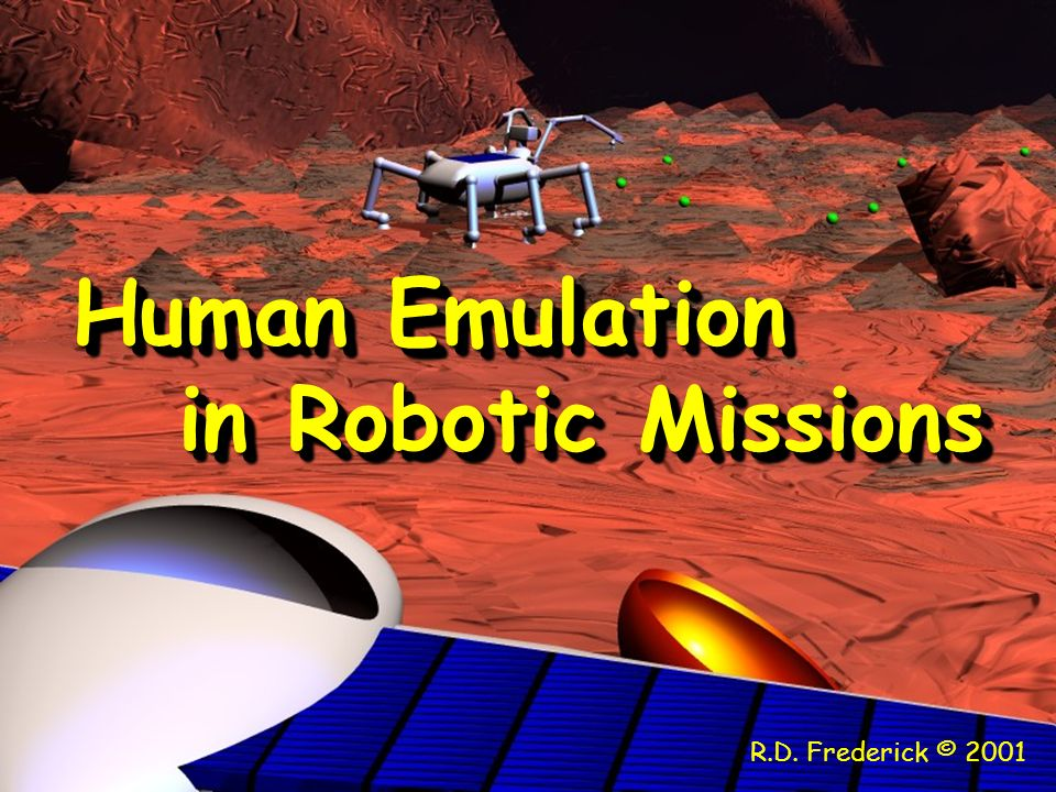 Human Emulation in Robotic Missions R.D. Frederick © 2001