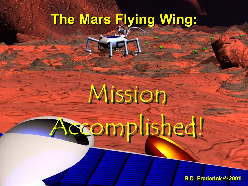 The Mars Flying Wing: Mission Accomplished! R.D. Frederick © 2001