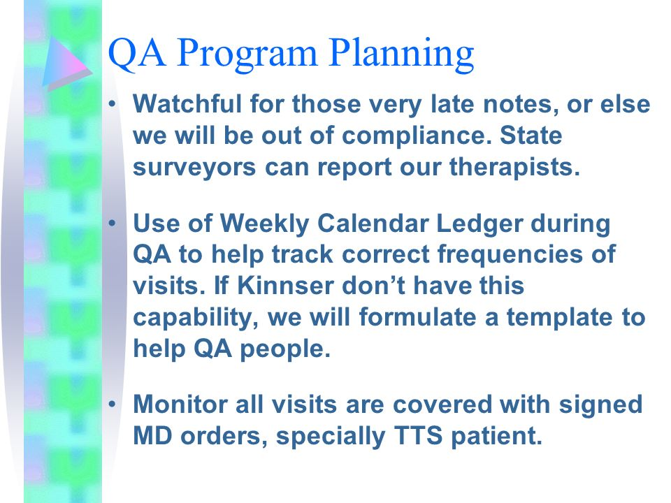 QA Program Planning Watchful for those very late notes, or else we will be out of compliance. State surveyors can report our therapists.