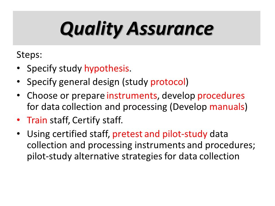 Quality Assurance Quality assurance Steps: Specify study hypothesis.