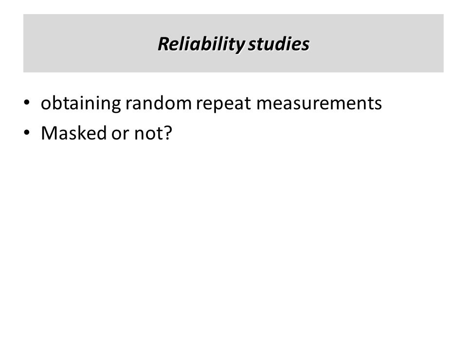 Reliability studies obtaining random repeat measurements Masked or not