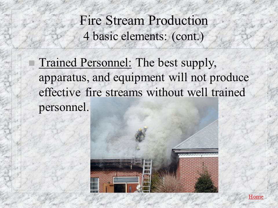 Fire Stream Production 4 basic elements: (cont.)