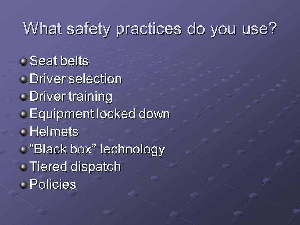 What safety practices do you use