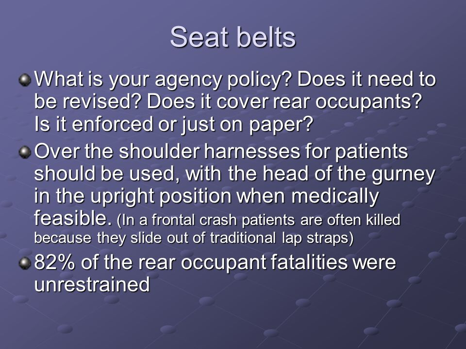 Seat belts What is your agency policy Does it need to be revised Does it cover rear occupants Is it enforced or just on paper