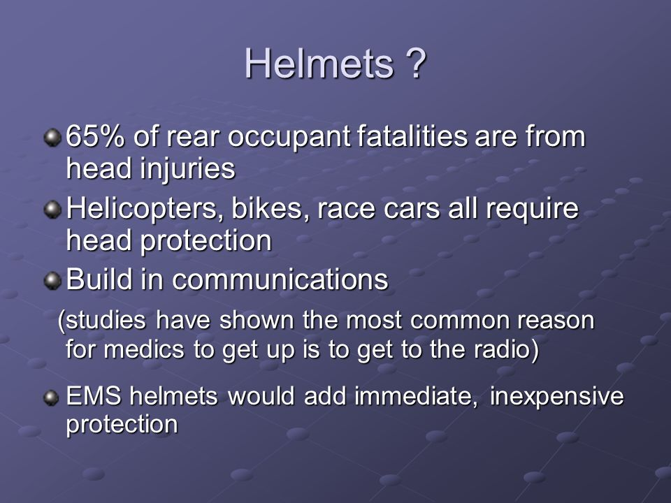 Helmets 65% of rear occupant fatalities are from head injuries