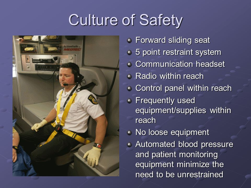 Culture of Safety Forward sliding seat 5 point restraint system