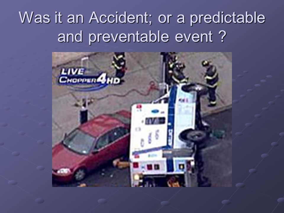 Was it an Accident; or a predictable and preventable event