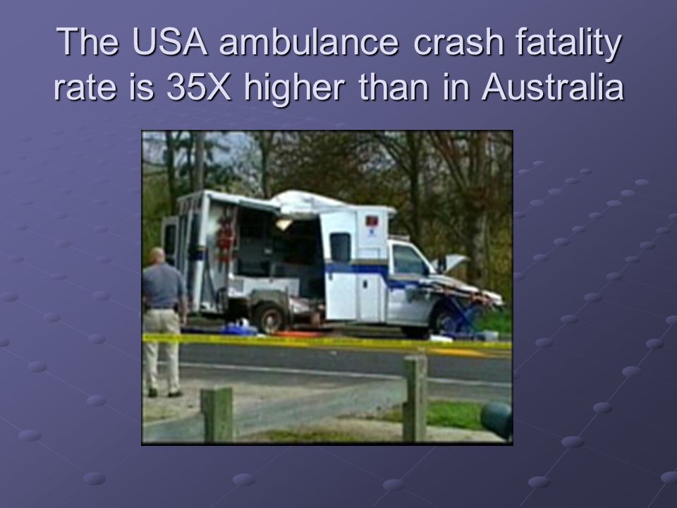 The USA ambulance crash fatality rate is 35X higher than in Australia