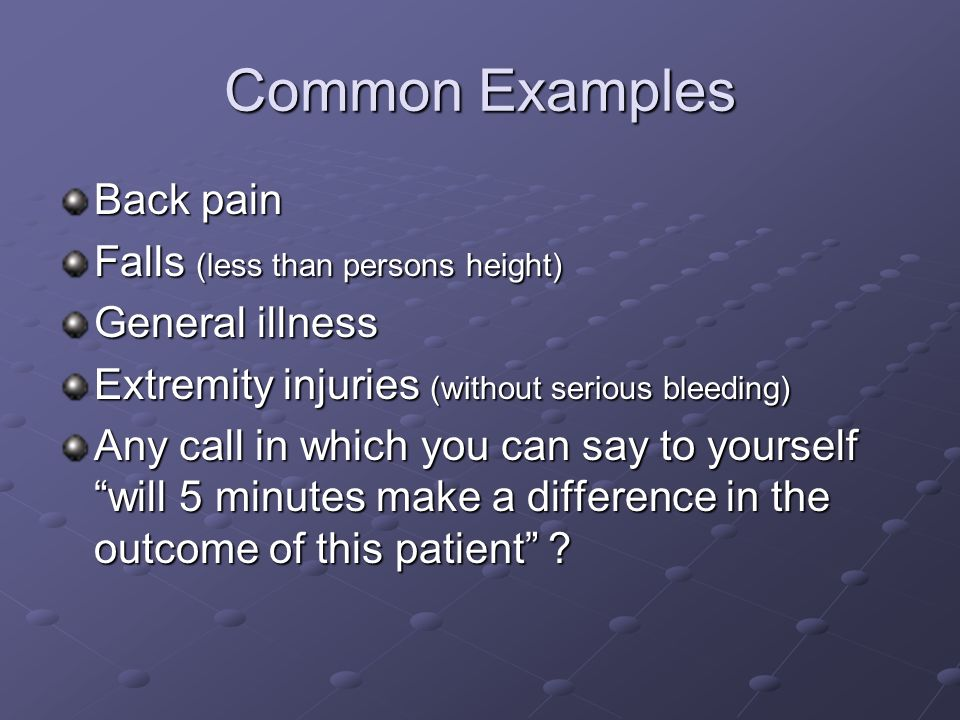 Common Examples Back pain Falls (less than persons height)