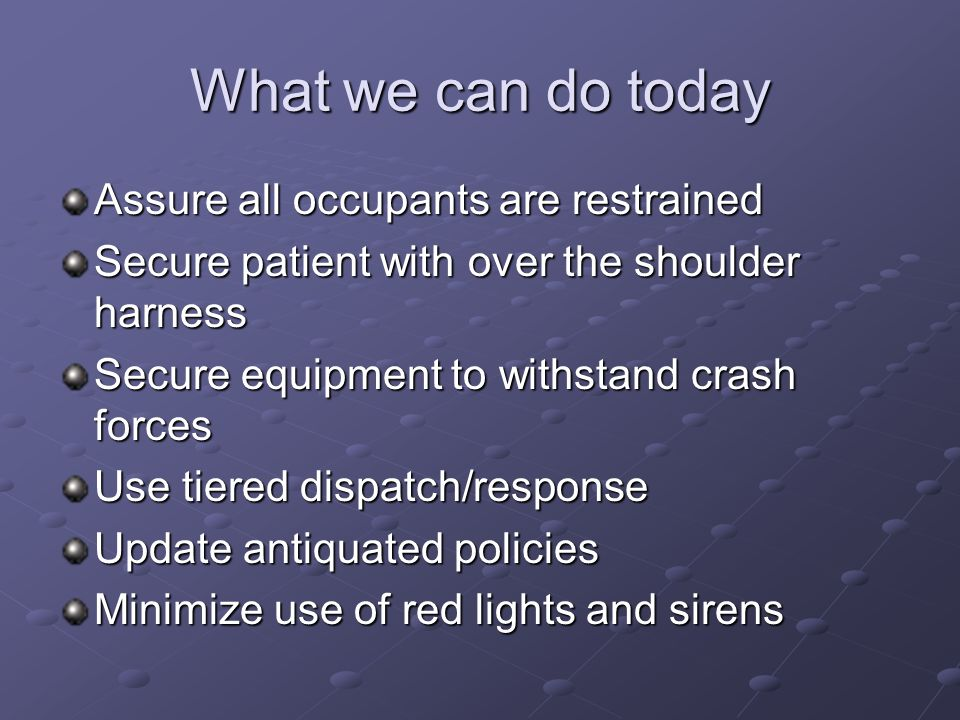 What we can do today Assure all occupants are restrained