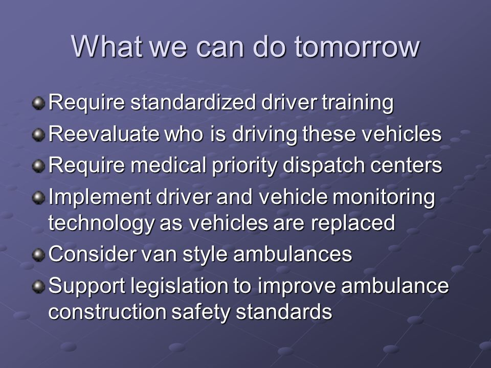 What we can do tomorrow Require standardized driver training