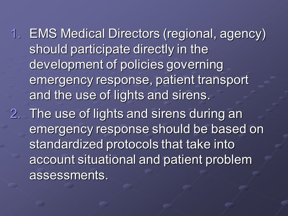 EMS Medical Directors (regional, agency) should participate directly in the development of policies governing emergency response, patient transport and the use of lights and sirens.