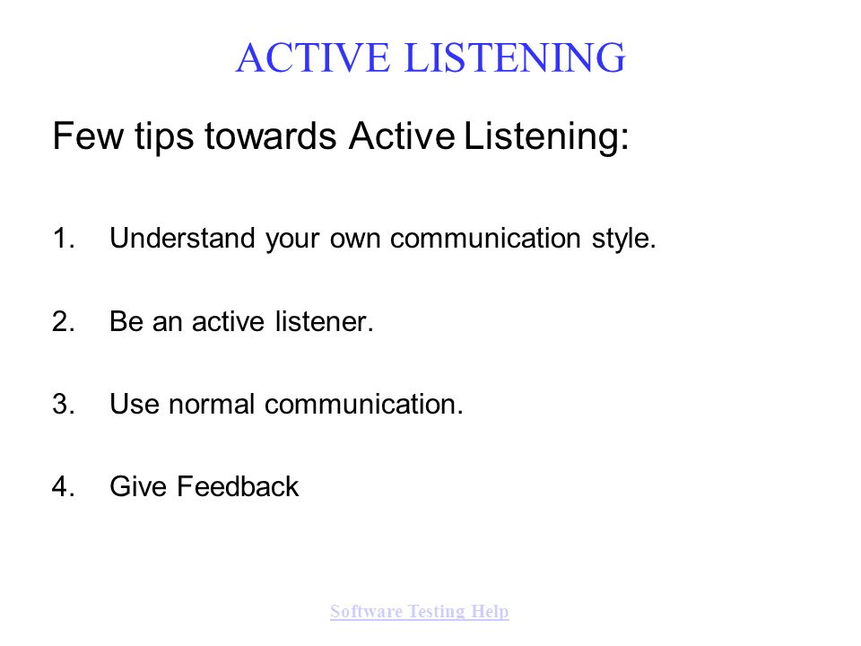 ACTIVE LISTENING Few tips towards Active Listening: