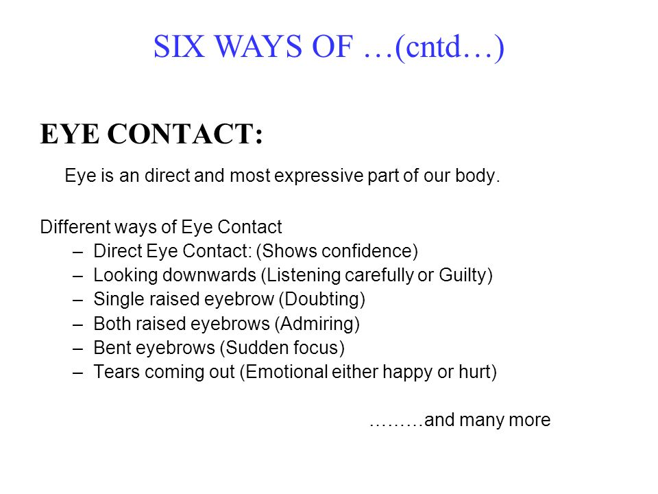 SIX WAYS OF …(cntd…) EYE CONTACT: