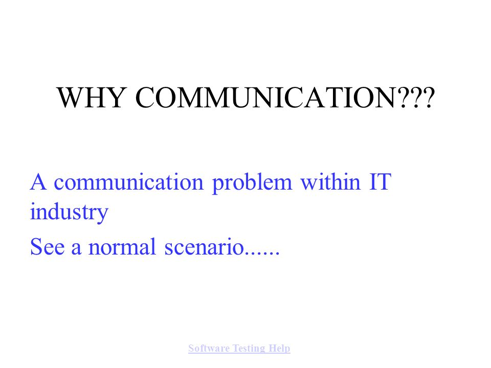 A communication problem within IT industry See a normal scenario......