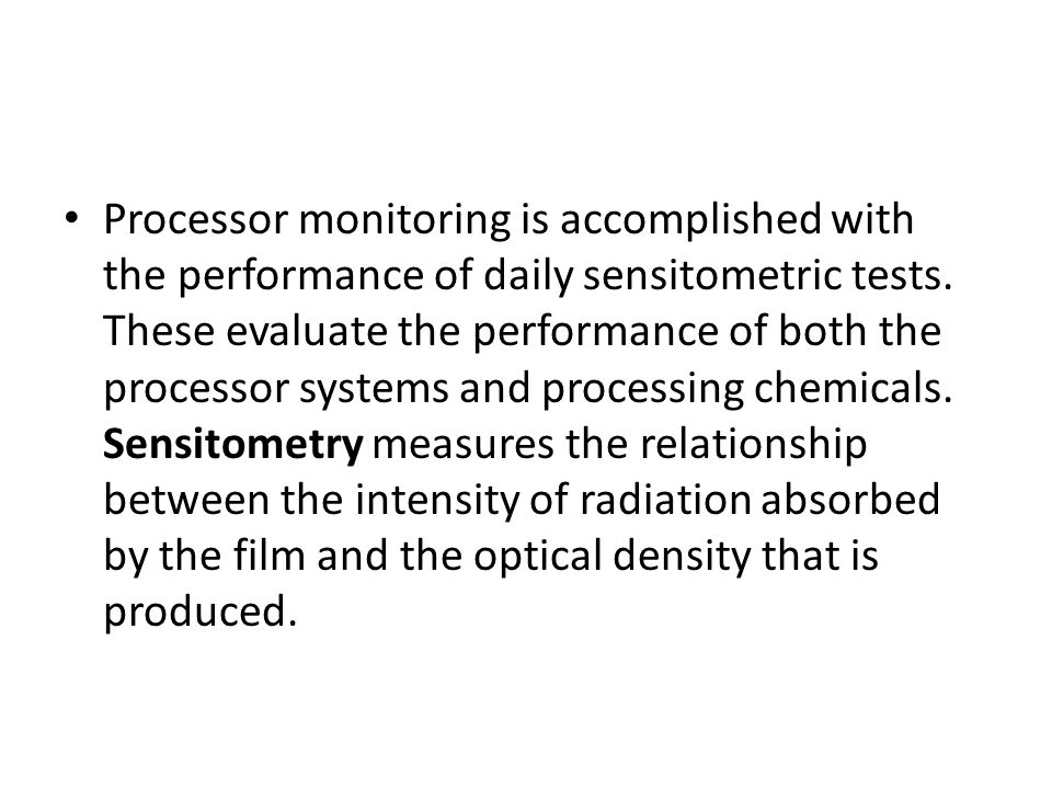 Processor monitoring is accomplished with the performance of daily sensitometric tests.
