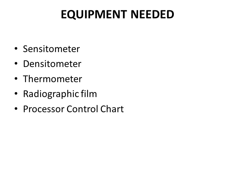 EQUIPMENT NEEDED Sensitometer Densitometer Thermometer