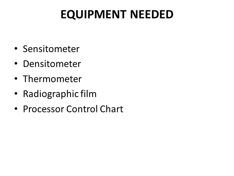EQUIPMENT NEEDED Sensitometer Densitometer Thermometer