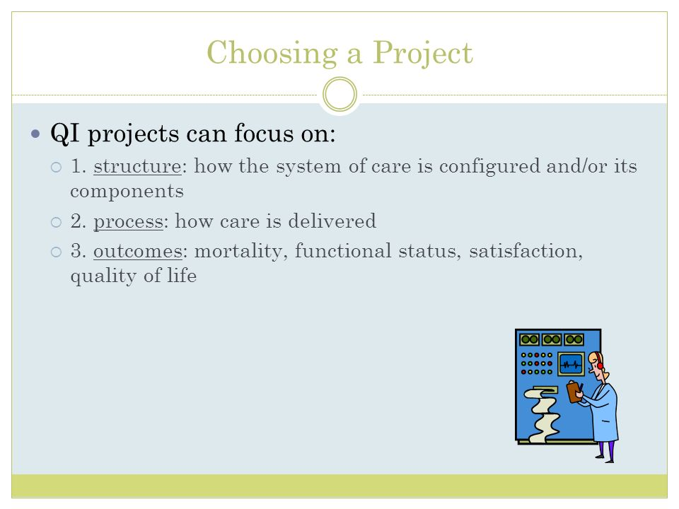 Choosing a Project QI projects can focus on: