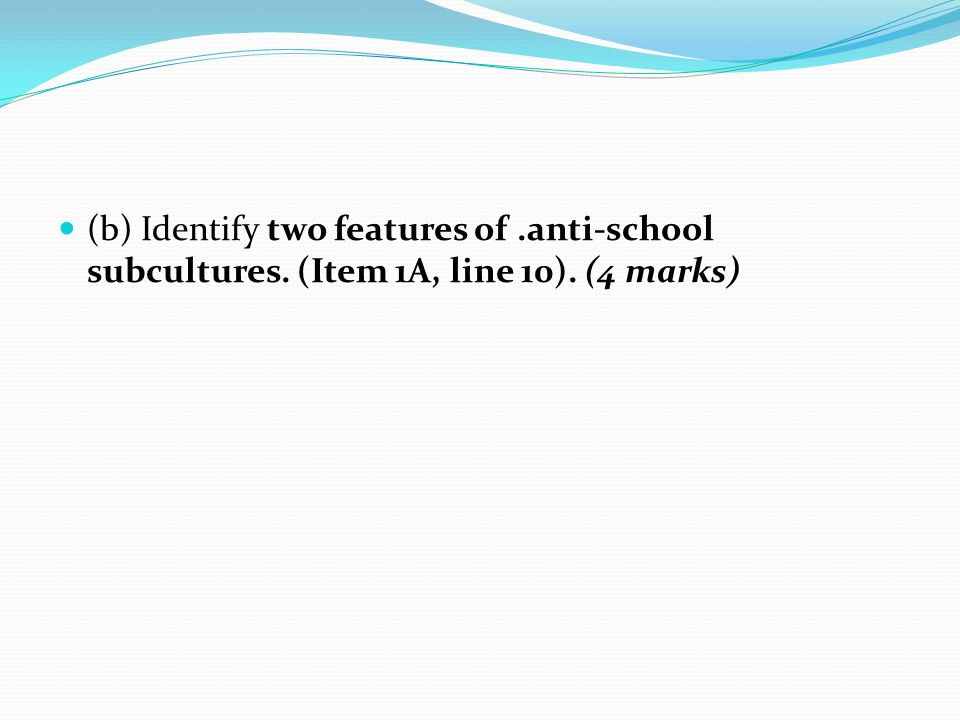 (b) Identify two features of. anti-school subcultures