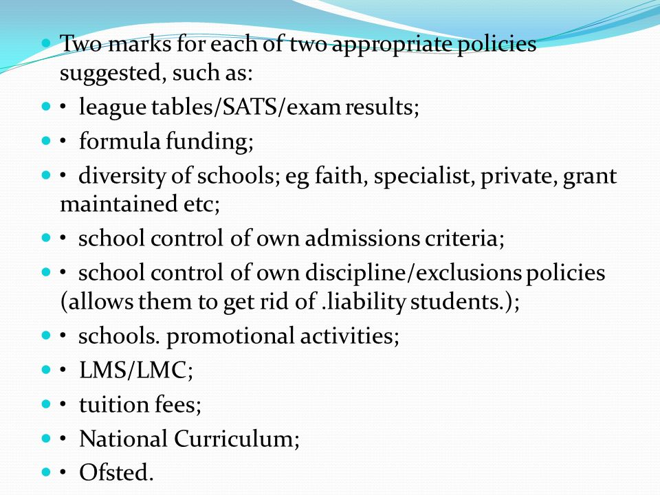 Two marks for each of two appropriate policies suggested, such as:
