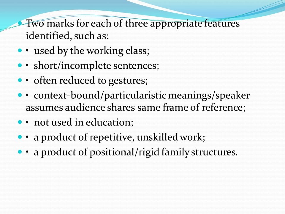 Two marks for each of three appropriate features identified, such as: