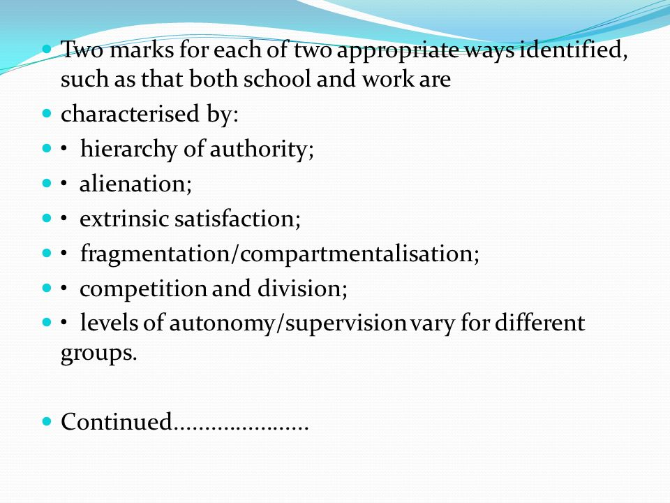 Two marks for each of two appropriate ways identified, such as that both school and work are