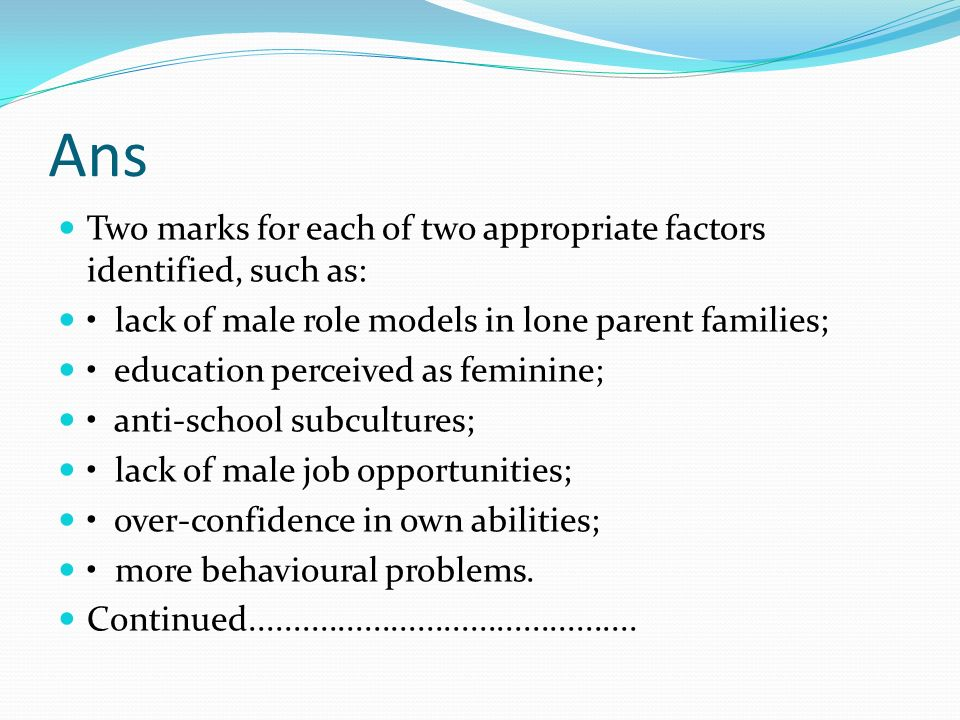 Ans Two marks for each of two appropriate factors identified, such as: