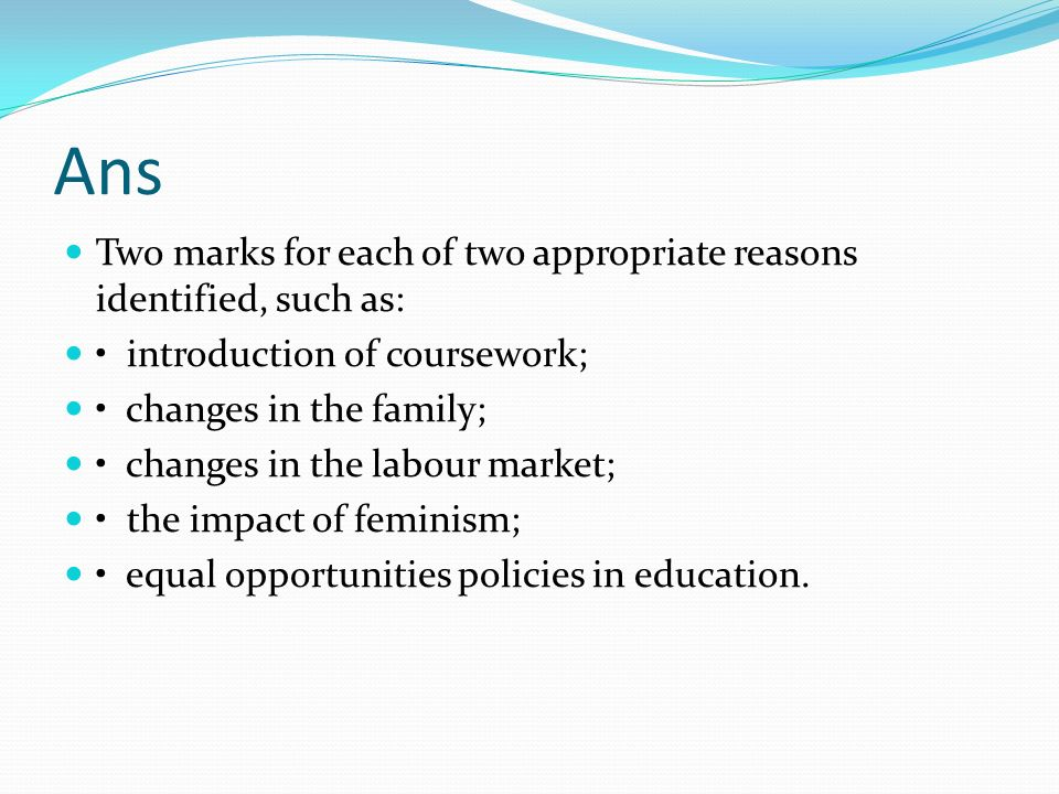 Ans Two marks for each of two appropriate reasons identified, such as:
