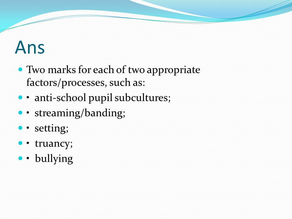 Ans Two marks for each of two appropriate factors/processes, such as:
