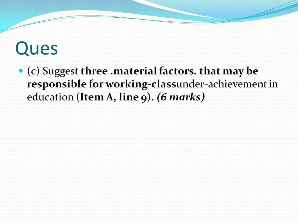 Ques (c) Suggest three .material factors.