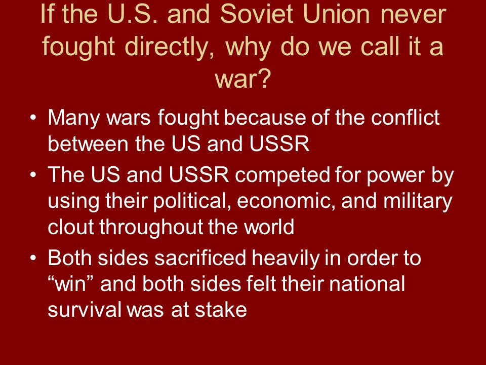If the U.S. and Soviet Union never fought directly, why do we call it a war